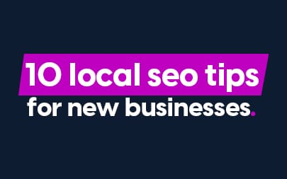 10 Local SEO Tips For Brand New Websites